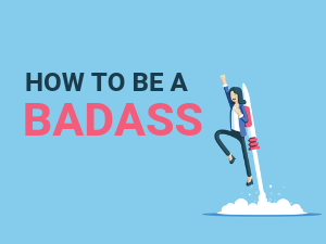 a guide to be a badass female