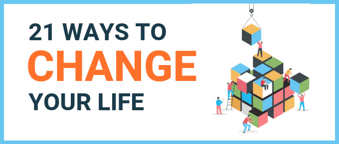 21 Simple Ways to Change Your Life (Starting Right Now)