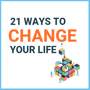 how to change your life in 21 ways