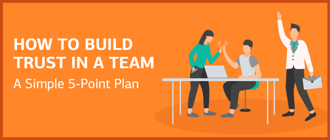 How to Build Trust in a Team: A Simple 5-Point Plan