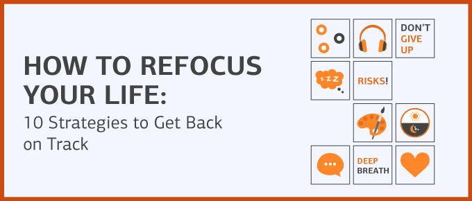 How to Refocus Your Life: 10 Strategies to Get Back on Track
