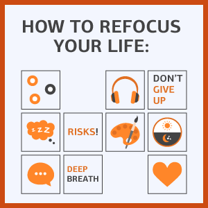 how to refocus your life