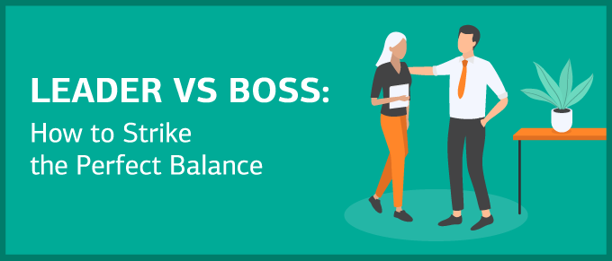 Leader vs Boss: How to Strike the Perfect Balance