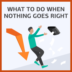 what to do when nothing goes right