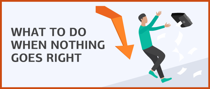 Here's What to Do When Nothing Goes Right