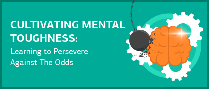 Cultivating Mental Toughness: Learning to Persevere Against The Odds