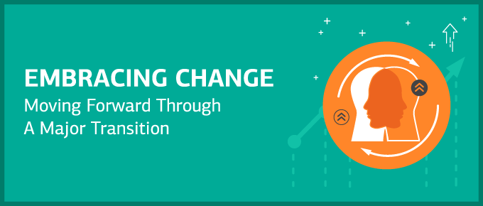 Embracing Change: Moving Forward Through A Major Transition