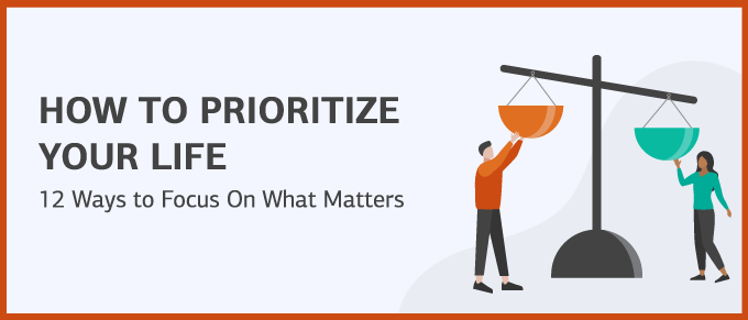 How to Prioritize Your Life: 12 Ways to Focus On What Matters