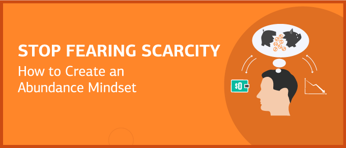 Stop Fearing Scarcity: How to Create an Abundance Mindset